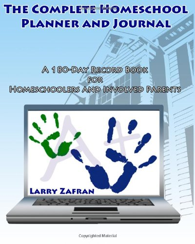 The Complete Homeschool Planner and Journal, by Larry Zafran