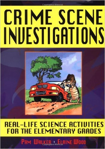 Crime Scene Investigations: Real-Life Science Activities for the Elementary Grades