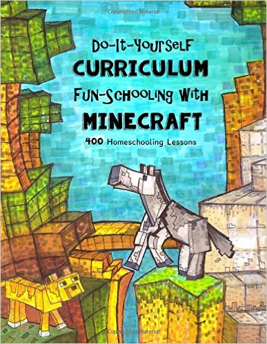 Do It Yourself Curriculum - Fun-Schooling with Minecraft: 400 Homeschooling Lessons (Homeschooling with Minecraft)