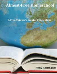 Almost-Free Homeschool: A Free Thinker's Secular Curriculum