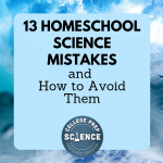 13 Homeschool Science Mistakes and How to Avoid Them Thumbnail