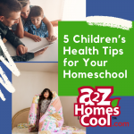 Keep yourself and your children happy and healthy with these 5 children's health tips for your homeschool!