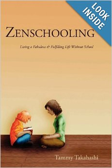 Zenschooling: Living a Fabulous & Fulfilling Life Without School