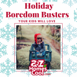 "The excitement of all the holiday activities have calmed down and the days of nothing planned have taken over. Now is the time when you will hear the dreaded words of ""I'm bored."" Get a cure for the holiday boredom with some tried and true boredom busters that your kids will love."